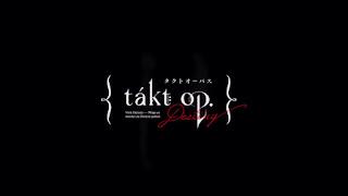タクトオーパスデスティニー アニメ オープニングテーマ | takt op.Destiny OP theme