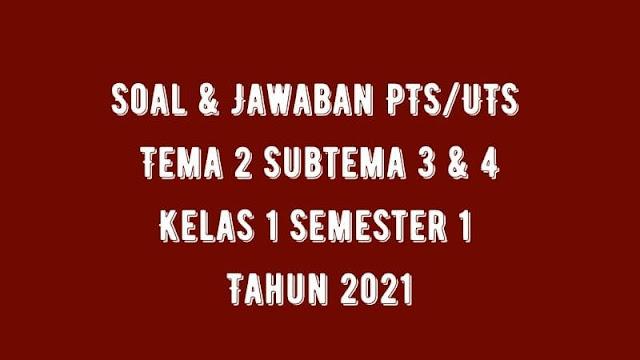 Download Soal & Jawaban PTS/UTS Kelas 1 Tema 2 Subtema 3 & 4 Semester 1 Tahun 2021