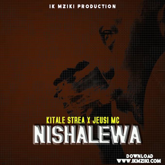 AUDIO | KITALE CHAMPIONA FT JEUSI MC - NISHALEWA | DOWNLOAD NOW