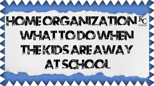 Home Organization: What To Do When The Kids Are Away At School