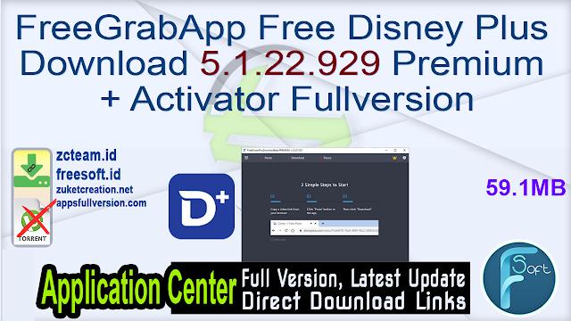 FreeGrabApp Free Disney Plus Download 5.1.22.929 Premium + Activator Fullversion