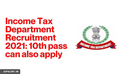 Income Tax Department Recruitment 2021: 10th pass can also apply