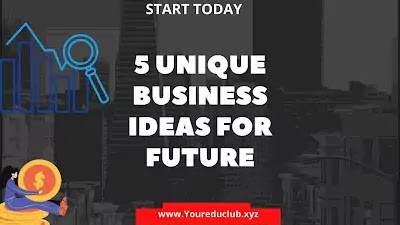5 Unique Business Ideas For Future - Start Today