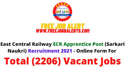 Free Job Alert: East Central Railway ECR Apprentice Post (Sarkari Naukri) Recruitment 2021 - Online Form For Total (2206) Vacant Jobs