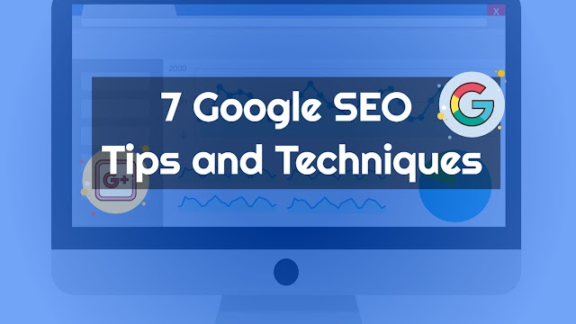 7 Google SEO Tips and Techniques