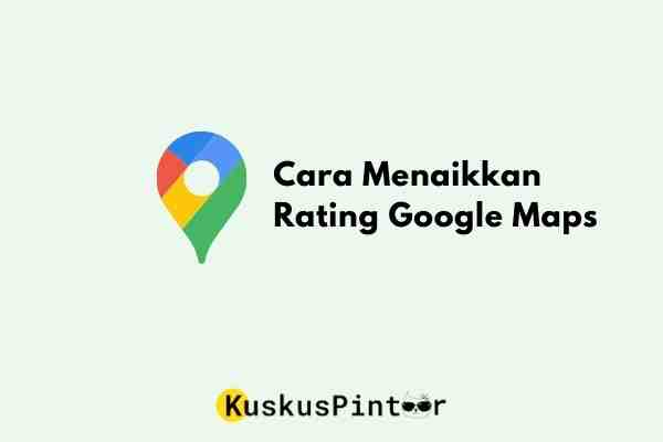 Cara Menaikkan Rating Google Maps