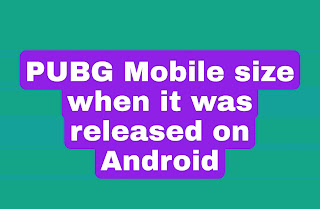 What was the size of PUBG mobile when released on Android?