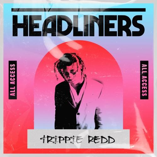 Trippie Redd - HEADLINERS: Trippie Redd