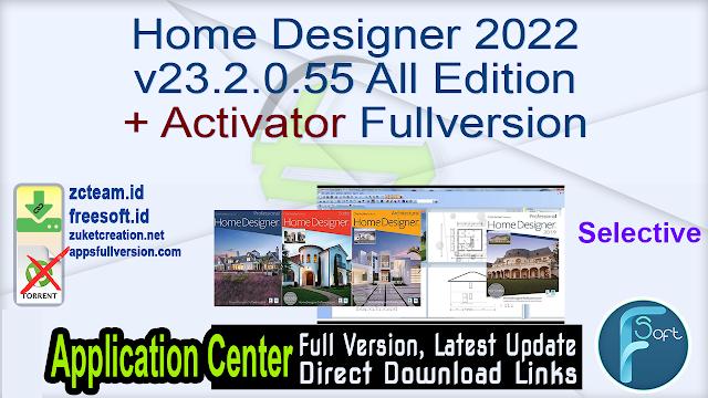 Home Designer 2022 v23.2.0.55 All Edition Selective + Activator Fullversion