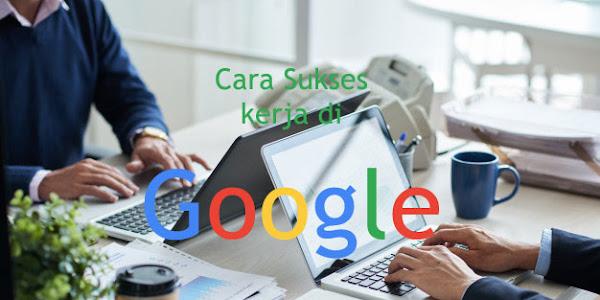 Cara Sukses Bekerja Di Google