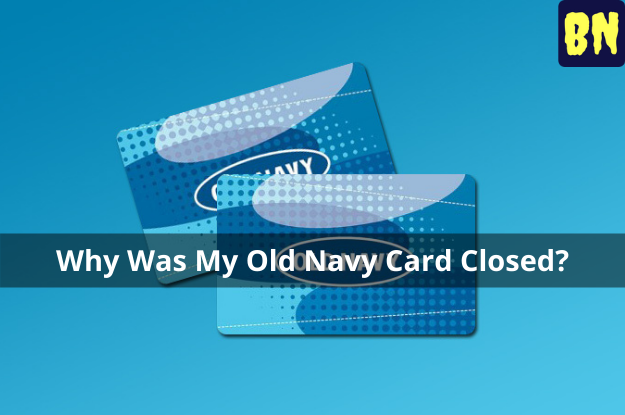 Why Was My Old Navy Card Closed?