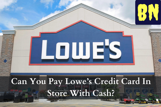 Can You Pay Lowe's Credit Card In Store With Cash?