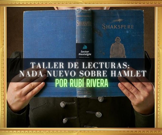 Taller de lecturas: Nada nuevo sobre Hamlet. Por Rubí Rivera.