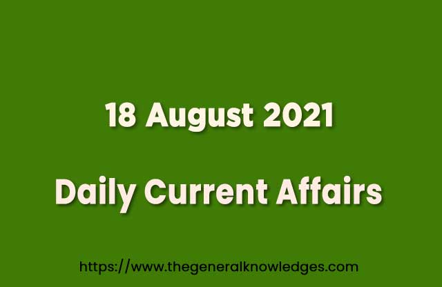 18 August 2021 Current Affairs Question and Answer in Hindi