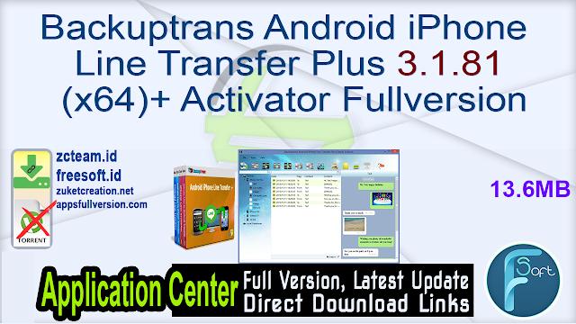Backuptrans Android iPhone Line Transfer Plus 3.1.81 (x64) + Activator Fullversion