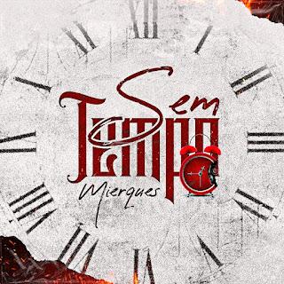 Mierques - Sem Tempo EP [Exclusivo 2021] (Download Mp3)