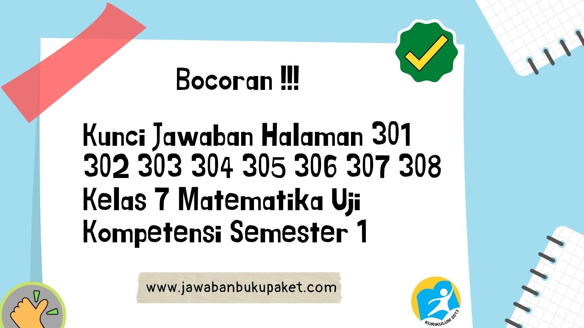 Kunci Jawaban Halaman 301 302 303 304 305 306 307 308 Kelas 7 Matematika Uji Kompetensi Semester 1 www.jawabanbukupaket.com