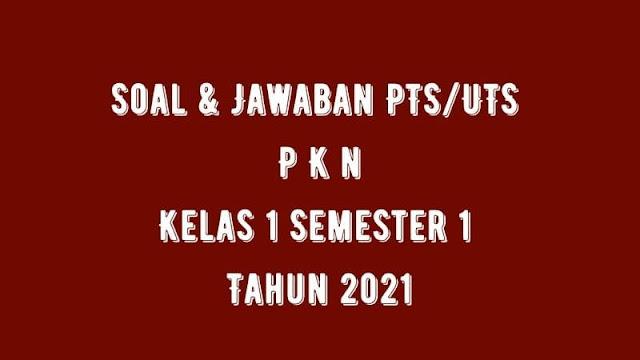 Download Soal & Jawaban PTS/UTS PKn Kelas 1 Semester 1 Tahun 2021