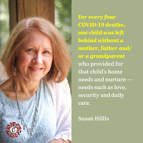 For every four COVID-19 deaths, one child was left behind without a mother, father and/or a grandparent who provided for that child's home needs and nurture — needs such as love, security and daily care. — Susan Hillis, an epidemiologist at the Centers for Disease Control and Prevention