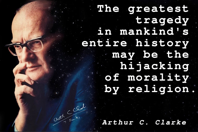 Arthur C. Clarke: The greatest tragedy in mankind's entire history may be the hijacking of morality by religion
