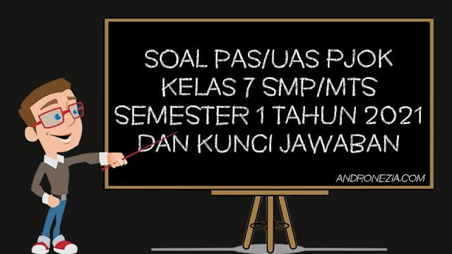 Soal PAS/UAS PJOK Kelas 7 SMP/MTS Semester 1 Tahun 2021