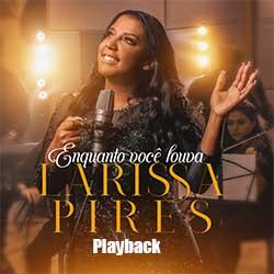 Baixar Música Gospel Enquanto Você Louva (Playback) - Larissa Pires Mp3