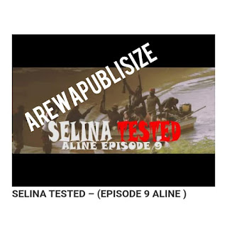 [Movie] Download Full Episode 9 of Selina Tested - (Align) #Arewapublisize