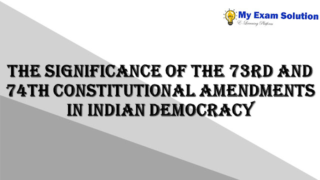 The significance of the 73rd and 74th Constitutional Amendments in Indian democracy