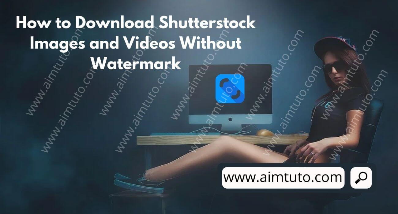How to Download Shutterstock Images and Videos for Free Without Watermark