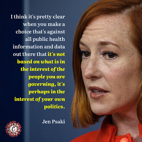 I think it's pretty clear when you make a choice that's against all public health information and data out there that it's not based on what is in the interest of the people you are governing, it's perhaps in the interest of your own politics. — White House Press Secretary Jen Psaki