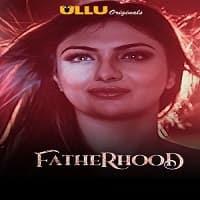 Fatherhood (2021) Ullu Hindi Series Watch Online Movies