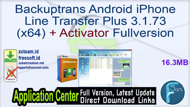 Backuptrans Android iPhone Line Transfer Plus 3.1.73 (x64) + Activator Fullversion