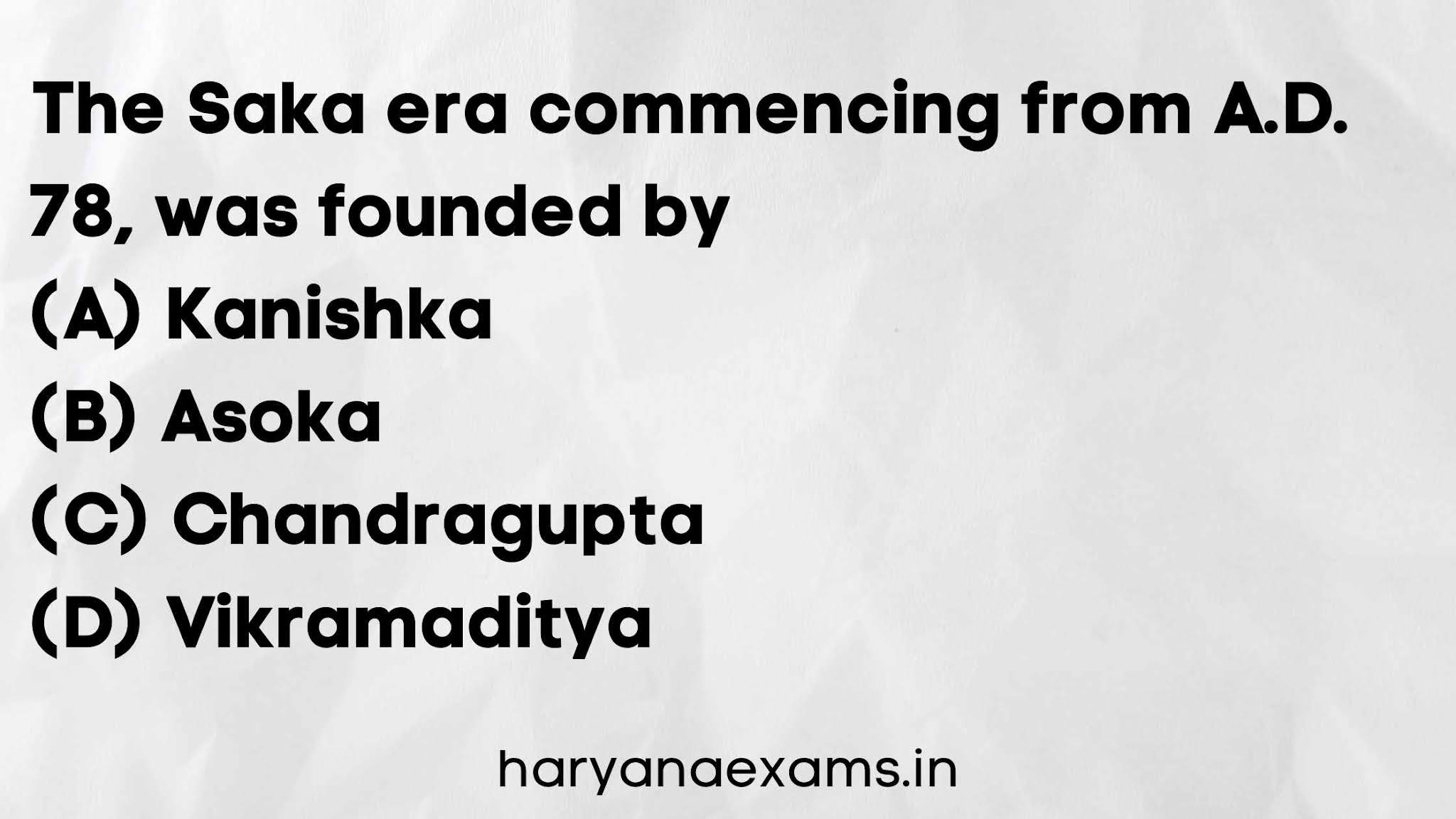 The Saka era commencing from A.D. 78, was founded by