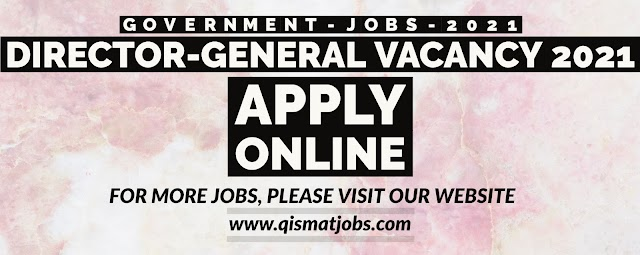 Director-General Available Vacancy   Govt Jobs 2021