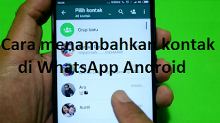 Cara menambahkan kontak di WhatsApp Android, baca dulu ini