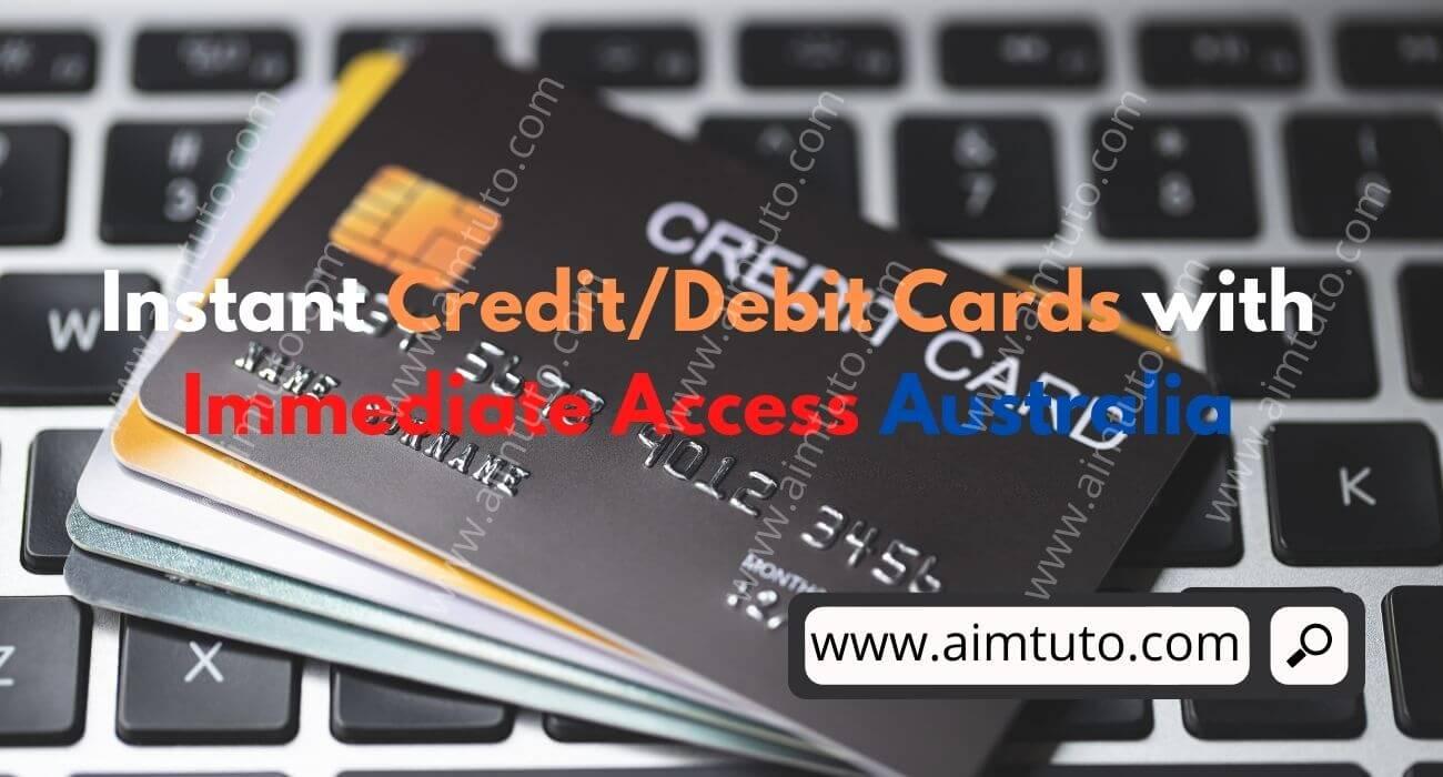 best instant credit/debit cards with immediate access australia