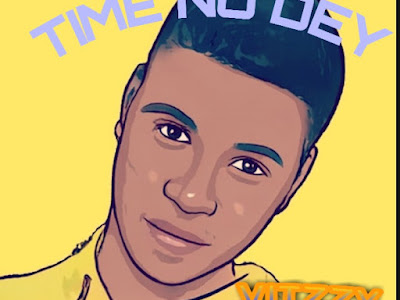 DOWNLOAD MUSIC: Vitzzy - Time No Dey