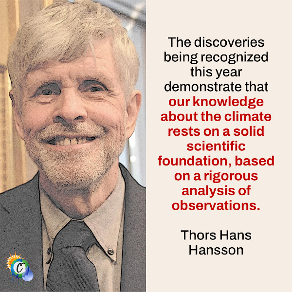 The discoveries being recognized this year demonstrate that our knowledge about the climate rests on a solid scientific foundation, based on a rigorous analysis of observations. — Thors Hans Hansson, chair of the Nobel Committee for Physics