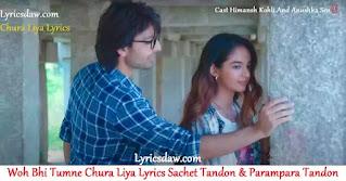 Woh Bhi Tumne Chura Liya Lyrics | Sachet Tandon | Parampara Tandon | Chura Liya Lyrics