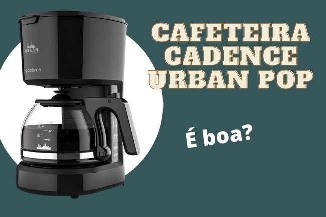 Cafeteira Cadence Urban Pop é boa