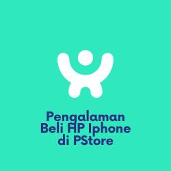 Pengalaman Beli HP Iphone di PStore
