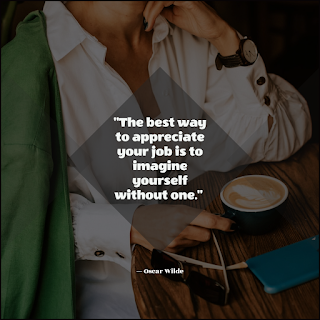Funny Quotes About Work Stress -1234bizz: (The best way to appreciate your job is to imagine yourself without one - Oscar Wilde)