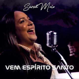 Baixar Música Gospel Vem Espírito Santo - Sarah Melo Mp3