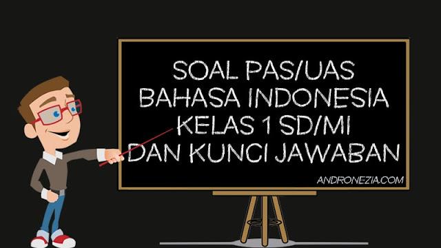 Soal PAS/UAS Bahasa Indonesia Kelas 1 SD/MI Semester 1 Tahun 2021