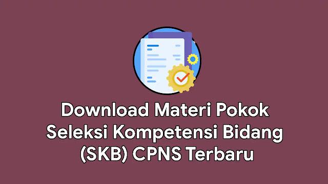 Materi Pokok Seleksi Kompetensi Bidang (SKB) CPNS