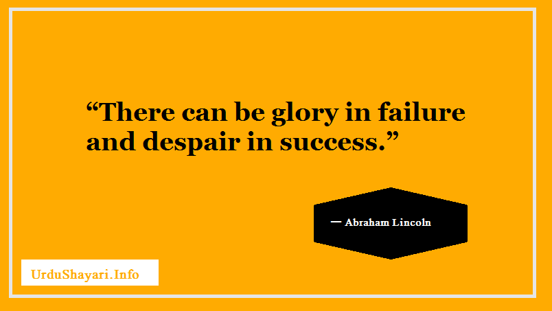 There can be glory in failure and despair in success - abraham quote on failure success and glory
