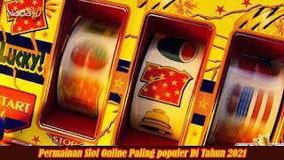 Permainan Slot Online Paling populer Di Tahun 2021