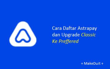 Cara Daftar Astrapay dan Upgrade Classic Ke Preffered
