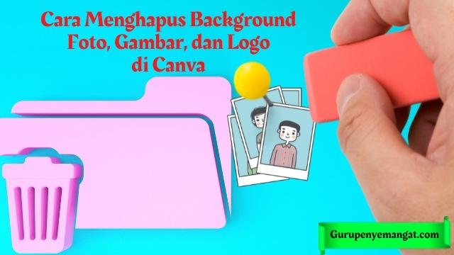 Cara Menghapus Background Foto, Gambar, dan Logo di Canva