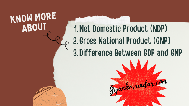 Net Domestic Product (NDP)   Gross National Product (GNP)   Difference Between GDP and GNP